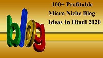 100+ Profitable Micro Niche Blog Ideas In Hindi 2020