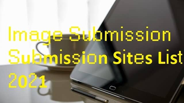 Image Submission क्या है Free Image Submission Sites List 2021